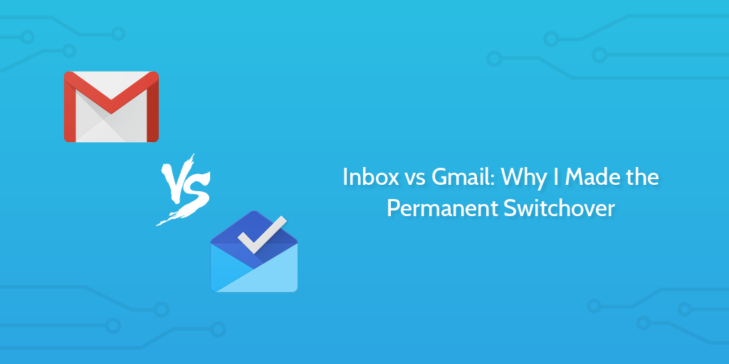 Inbox vs Gmail: Why I Made the Permanent Switchover