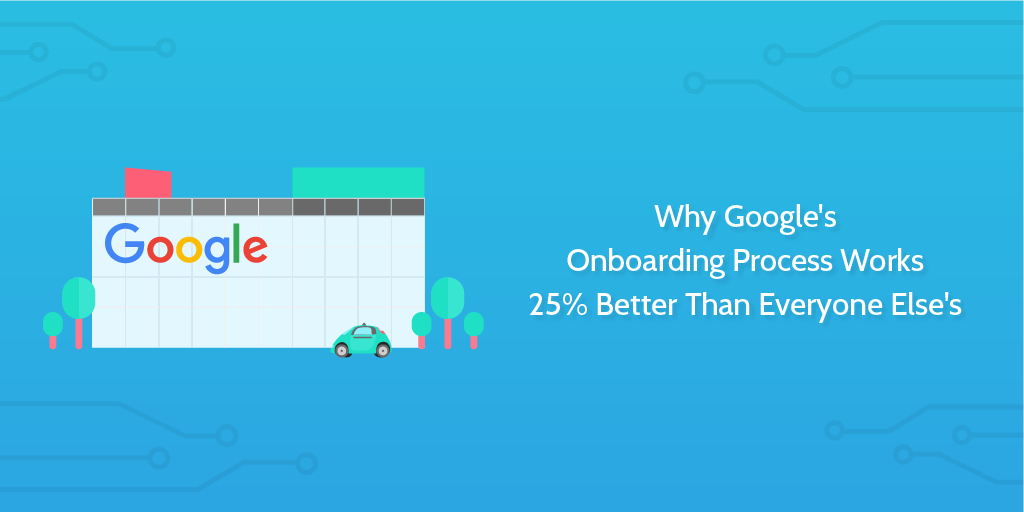 Why Google's Onboarding Process Works 25% Better Than Everyone