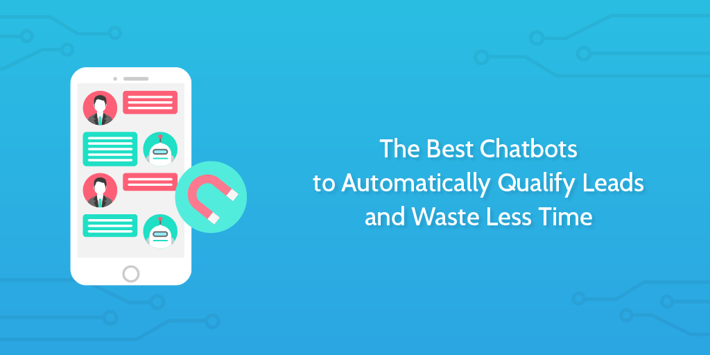 The Best Chatbots to Automatically Qualify Leads and Waste Less Time