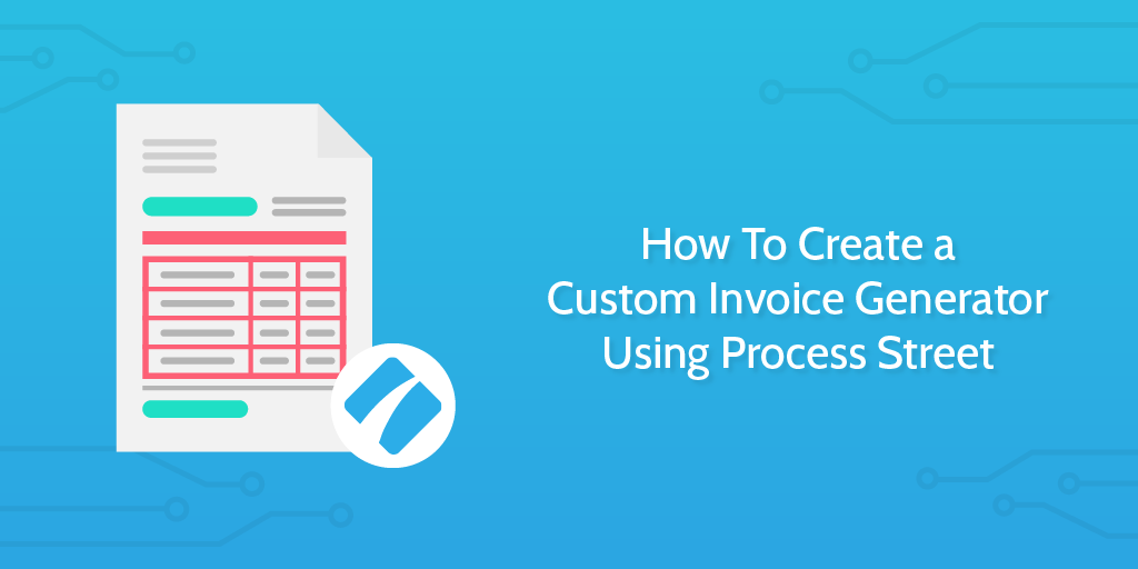 How To Create a Custom Invoice Generator Using Process Street
