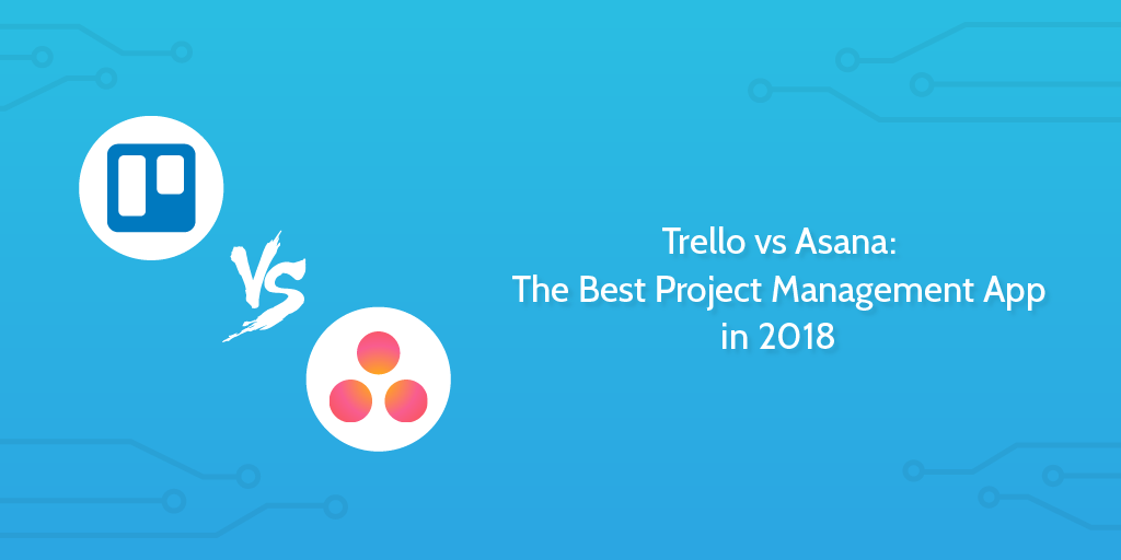 Trello vs Asana: The Best Project Management App in 2017