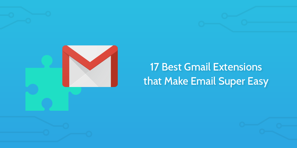 17 Best Gmail Extensions that Make Email Super Easy
