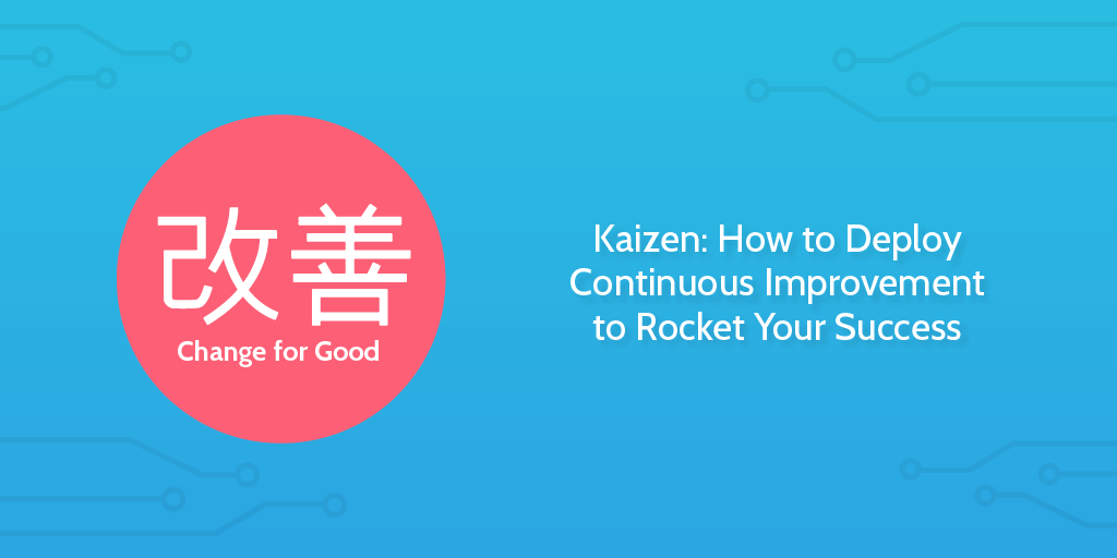 Kaizen: How to Deploy Continuous Improvement to Rocket Your