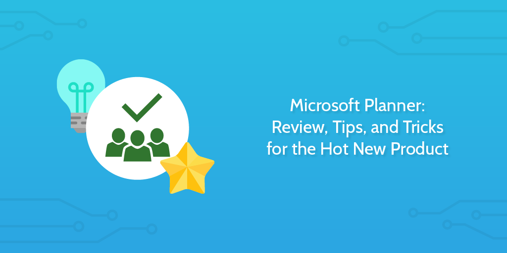 Microsoft Planner: Review, Tips, and Tricks for the Hot New