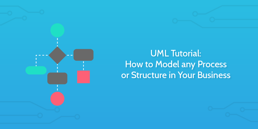 uml-tutorial-how-to-model-any-process-or-structure-in-your-business