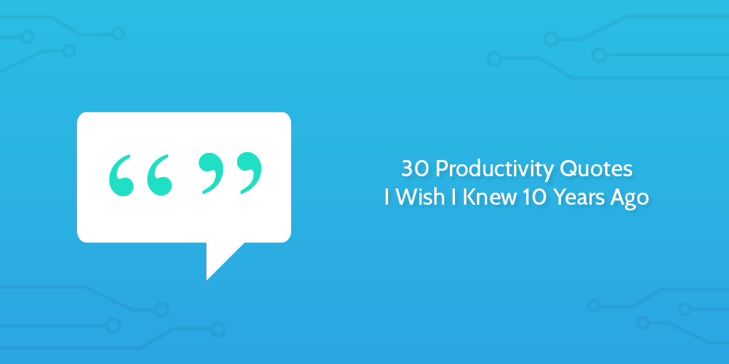 30 Productivity Quotes I Wish I Knew 10 Years Ago | Process Street