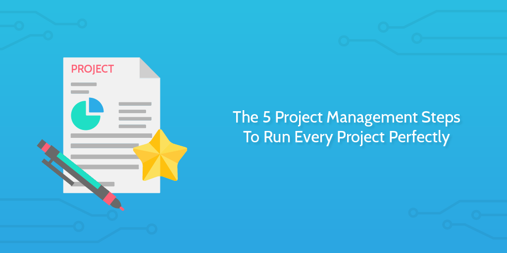 The 5 Project Management Steps To Run Every Project
