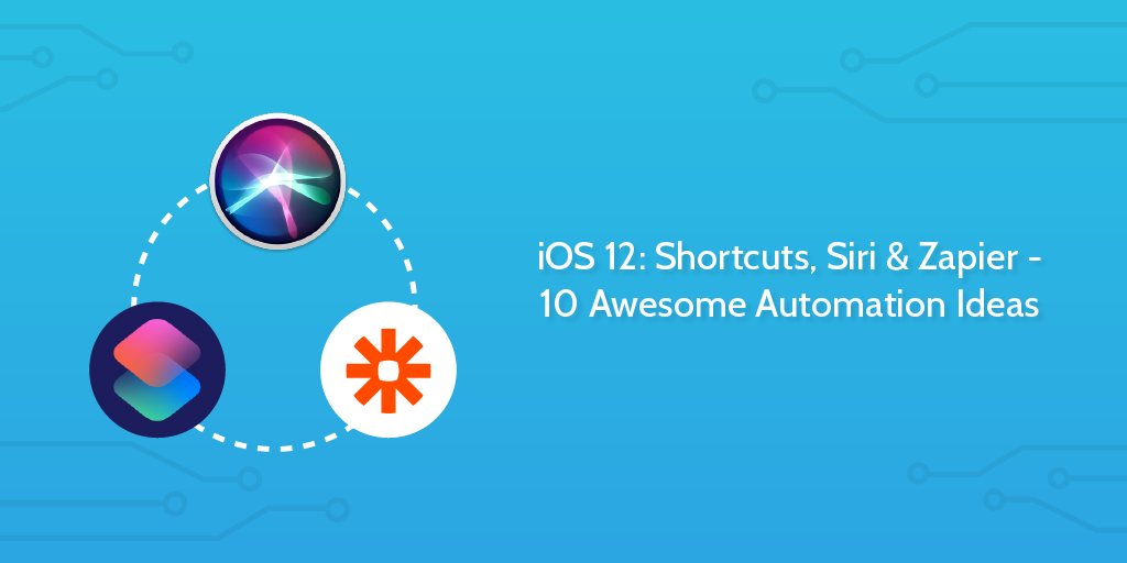 Ios 12 Shortcuts Siri Zapier 10 Awesome Automation Ideas Process Street Checklist Workflow And Sop Software