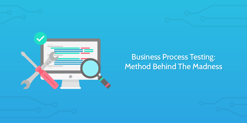 Business Process Testing: Method Behind The Madness