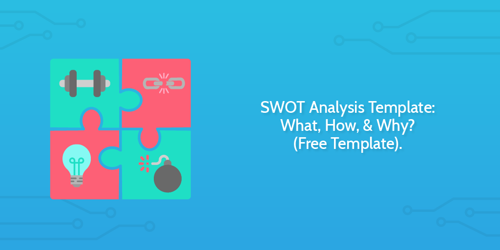 SWOT Analysis Template: What, How, & Why? (Free Template) | Process