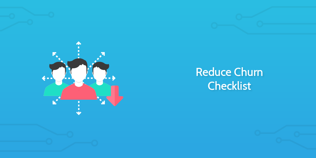 A Checklist for Reducing Churn