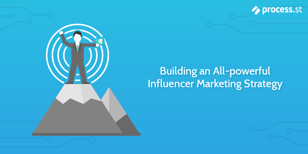 Building an All-powerful Influencer Marketing Strategy | Process