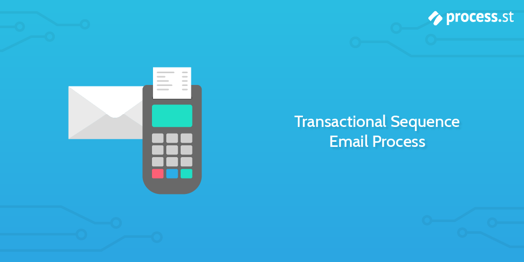 Transactional Sequence Email Process