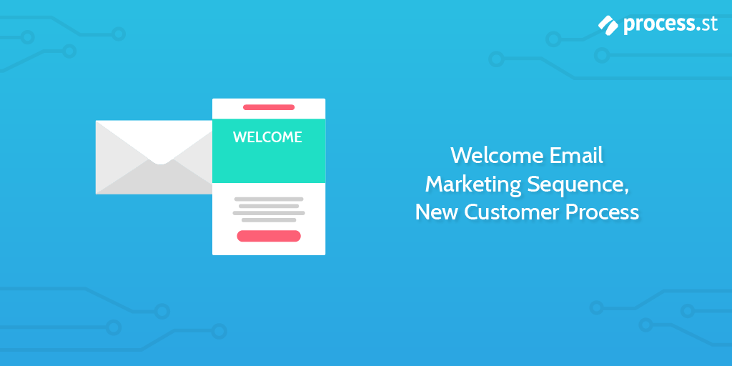 Welcome Email Marketing Sequence, New Customer Process