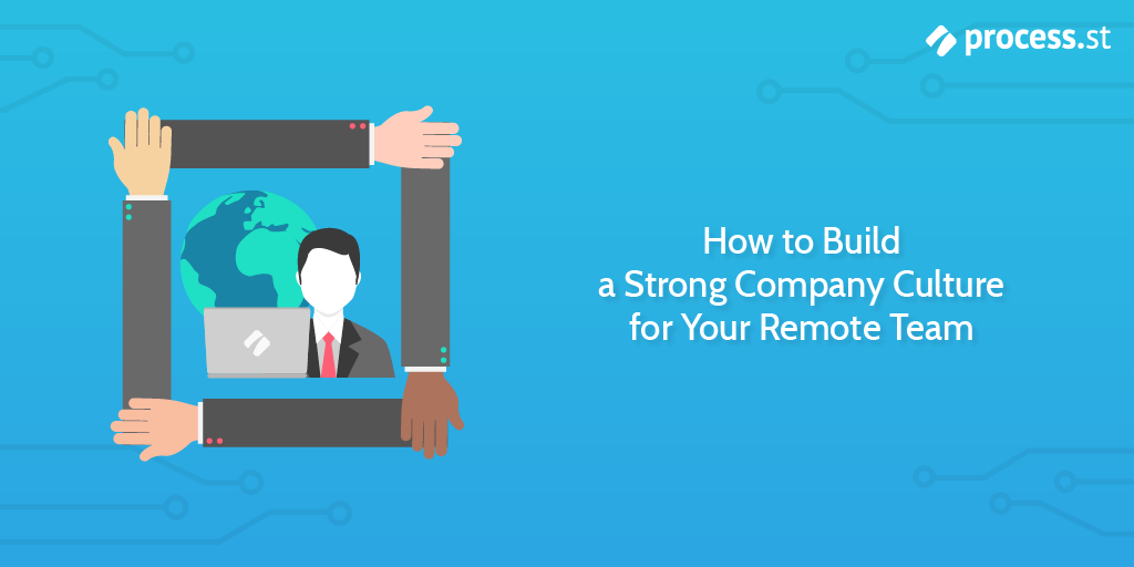 How to Build a Strong Company Culture for Your Remote Team