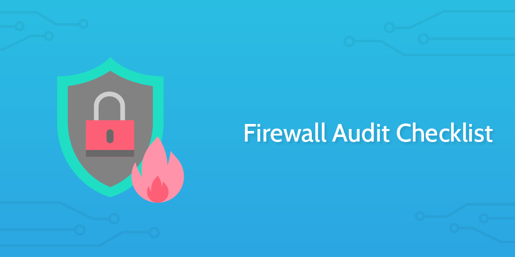 Audit Procedures - Firewall Audit Checklist