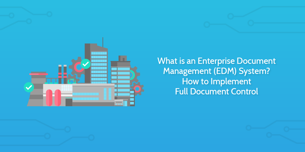 What is an Enterprise Document Management (EDM) System-01