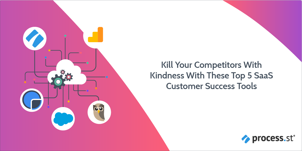 Kill Your Competitors With Kindness With These Top 5 SaaS Customer Success Tools