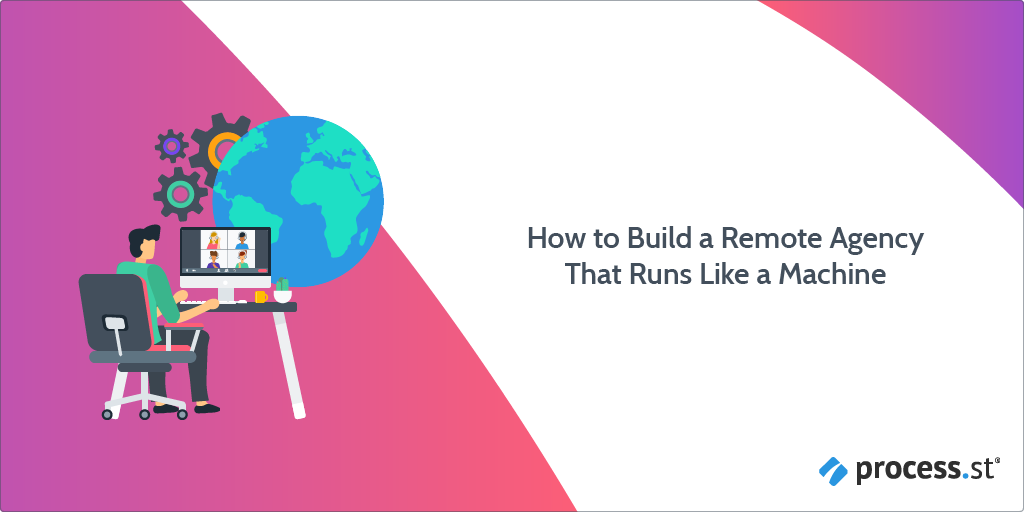how_to_build_processes_for_your_remote_agency_that_runs_like_a_machine