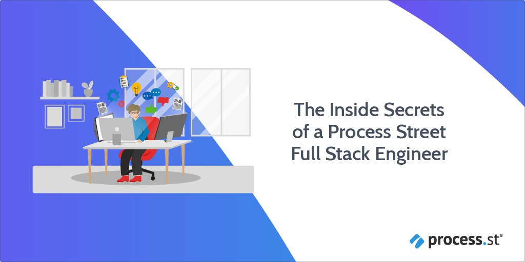The Inside Secrets of a Process Street Full Stack Engineer