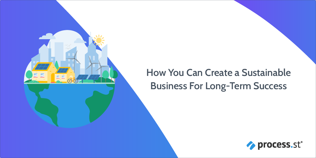 How You Can Create a Sustainable Business For Long-Term Business Success
