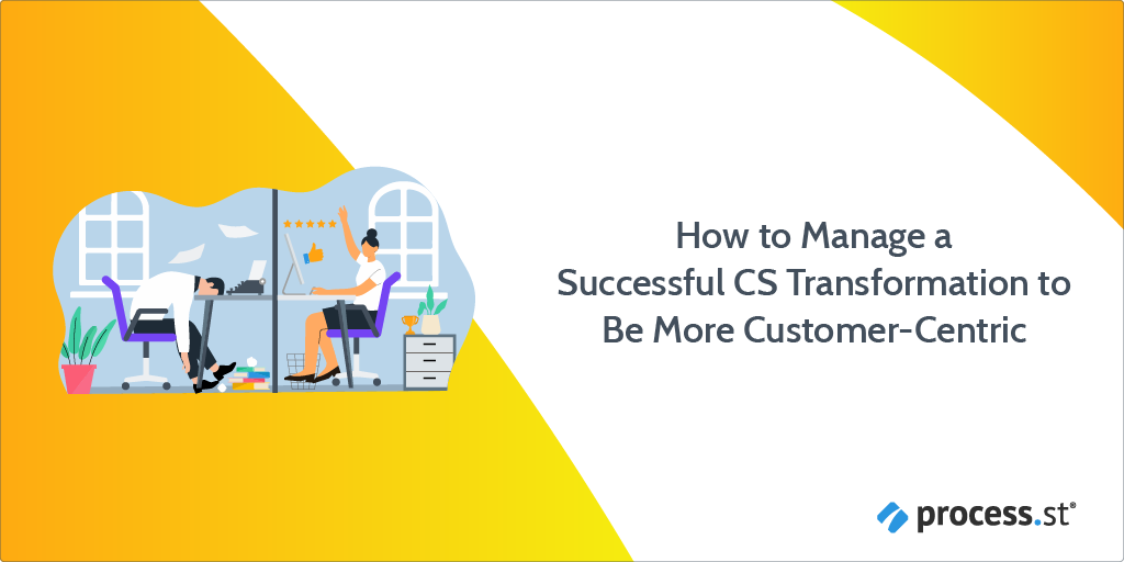 How to Manage a Successful CS Transformation to Be More CustomerCentric