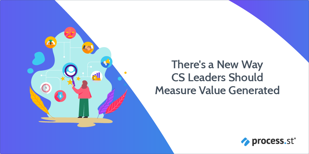 There's a New Way CS Leaders Should Measure Value Generated-01