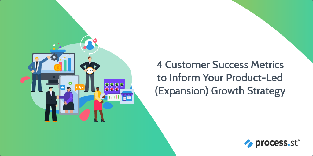 4 Customer Success Metrics to Inform Your Product-Led (Expansion) Growth Strategy