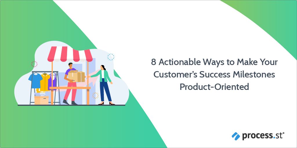 8 Actionable Ways to Make Your Customer's Success Milestones Product-Oriented_1