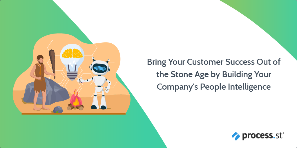 Bring Your Customer Success Out of the Stone Age by Building Your Company's People Intelligence