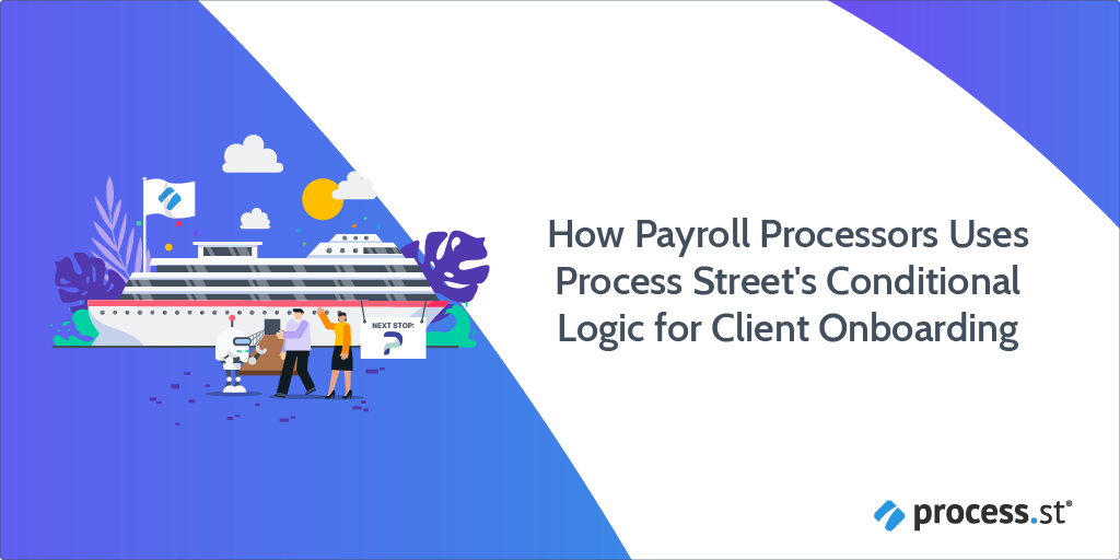 How Payroll Processors Uses Process Street's Conditional Logic for Client Onboarding