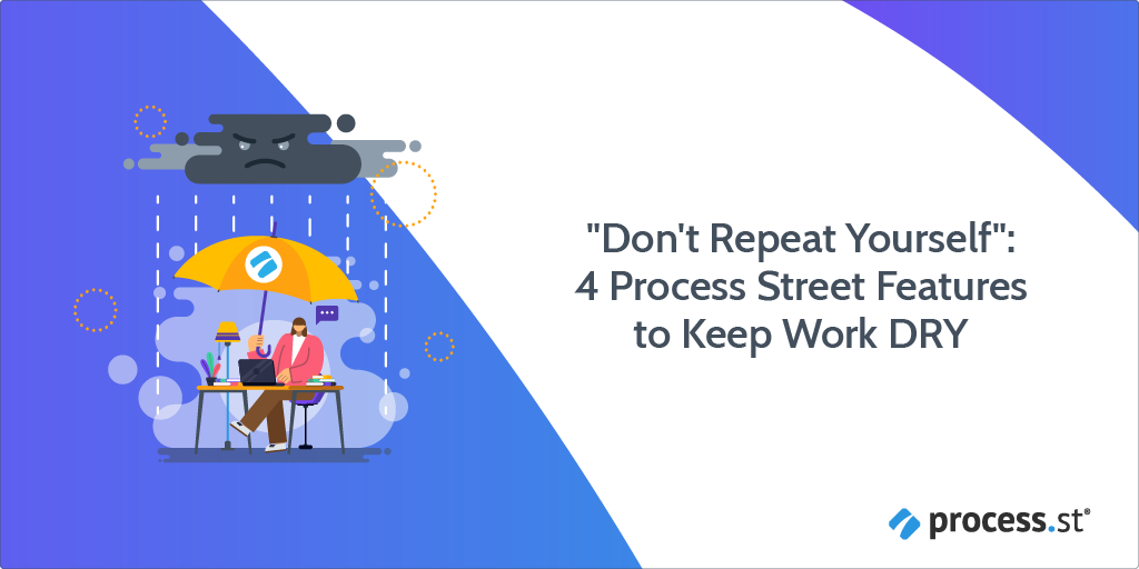 """""""Don't Repeat Yourself"""": 4 Process Street Features to Keep Work DRY"""