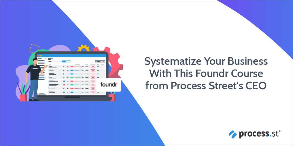 Systematize Your Business With This Foundr Course from Process Street's CEO