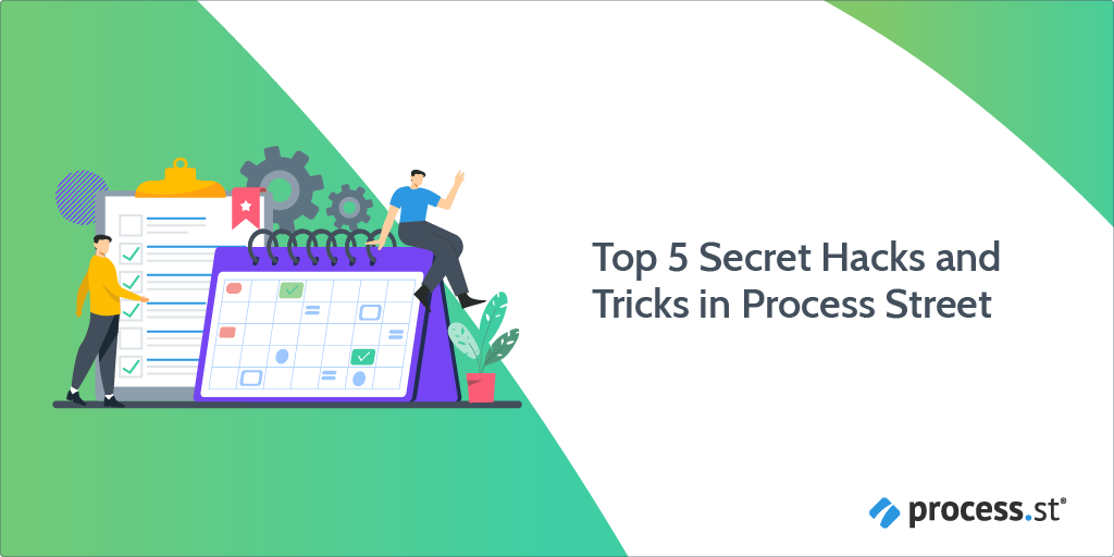 Top 5 Secret Hacks and Tricks in Process Street