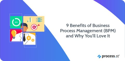9 Benefits of Business Process Management (BPM) and Why You'll Love It