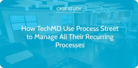 How TechMD Uses Process Street to Manage All Their Recurring Processes