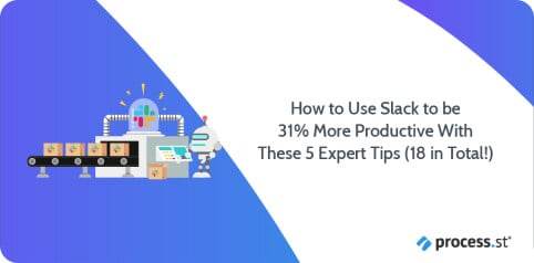 How to Use Slack to be 31% More Productive With These 5 Expert Tips