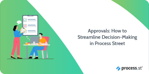 Approvals: How to Streamline Decision-Making in Process Street