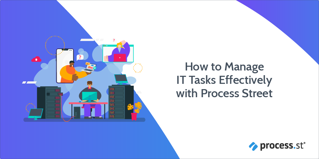 How to Manage IT Tasks Effectively with Process Street (+Video Walkthroughs!)