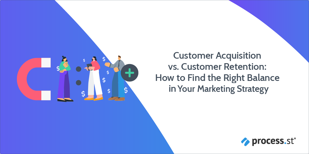 Customer Acquisition vs. Customer Retention: How To Find The Right Balance in Your Marketing Strategy
